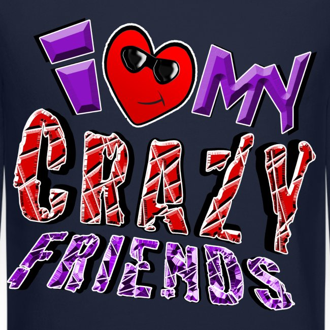 I Love My Crazy Friends. TM  Sweatshirt