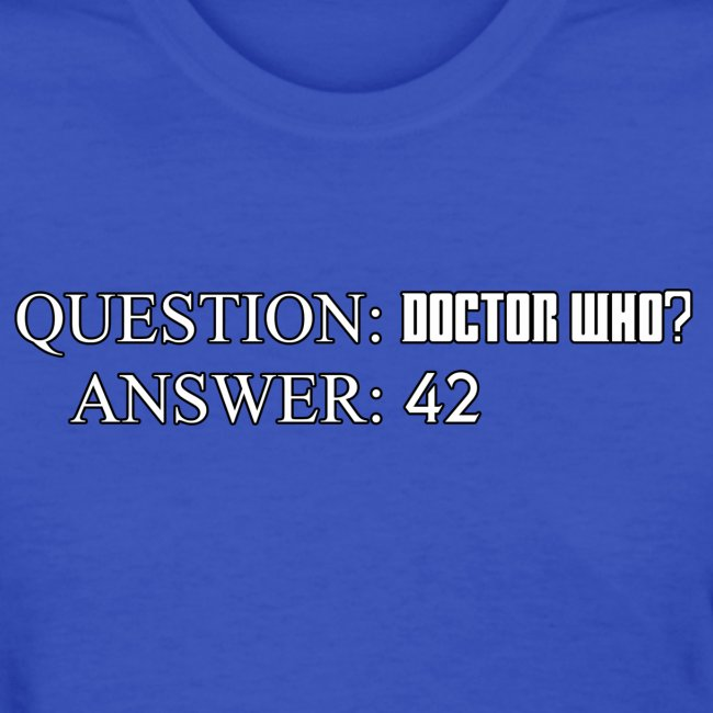 Question: Doctor Who?