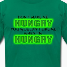 Don't Make Me Hungry...You Wouldn't Like Me... T-Shirts