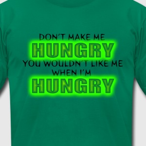 Don't Make Me Hungry...You Wouldn't Like Me... T-Shirts - Men's T-Shirt by American Apparel