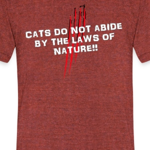 Cats Do Not Abide By Laws of Nature T-Shirts - Unisex Tri-Blend T-Shirt by American Apparel
