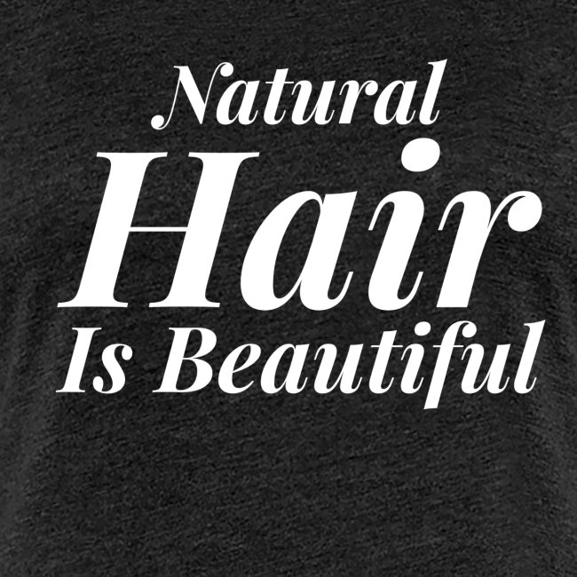 Natural Hair Is Beautiful Women's Tee
