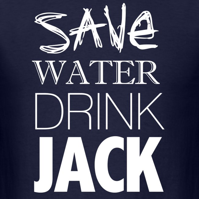 Save Water. Drink Jack. - T Shirt