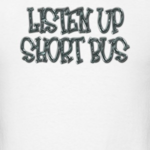 Listen Up Short Bus! T-Shirts - Men's T-Shirt