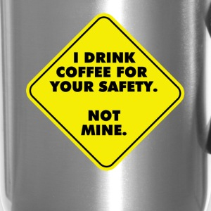 I Don't Drink Coffee For My Safety..I Drink It For - Travel Mug