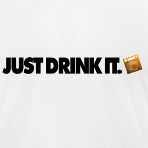 JUST DRINK IT WHISKY STYLE T-Shirts - Men's T-Shirt by American Apparel