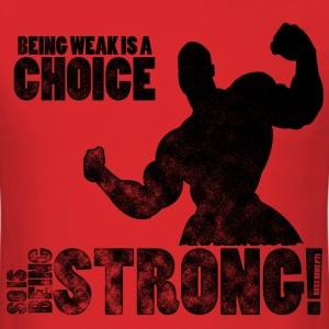 Being Weak Is A Choice T-Shirts - Men's T-Shirt