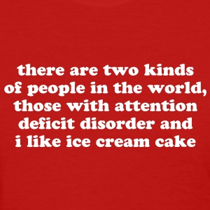 Funny ADHD ADD Ice Cream Quote Women's T-Shirts - Women's T-Shirt
