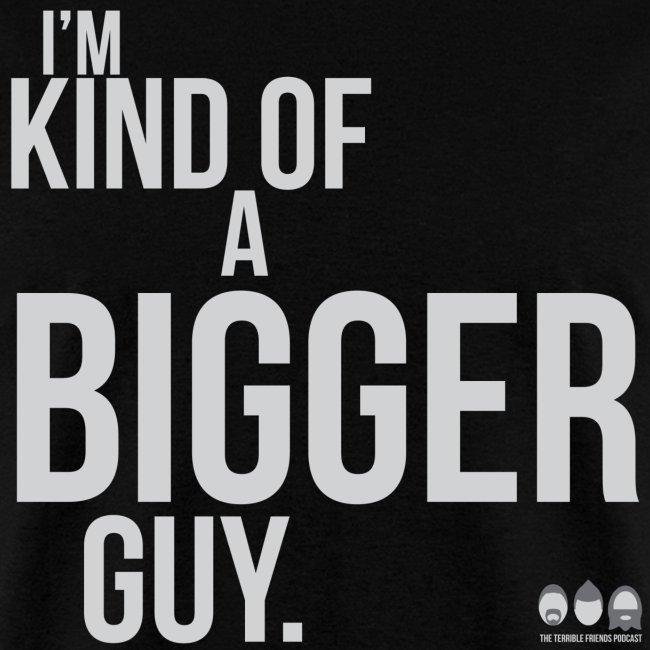 I'm Kind of a Bigger Guy