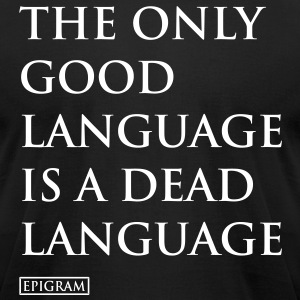 the only good language T-Shirts - Men's T-Shirt by American Apparel
