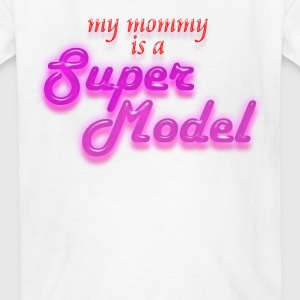 My Mommy Is A Supermodel Kids' Shirts - Kids' T-Shirt
