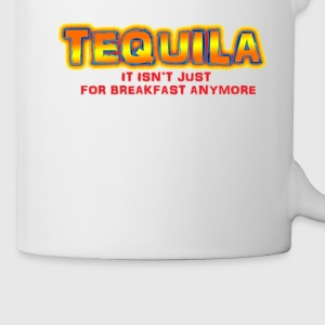 Tequila: It Isn't Just for Breakfast Anymore Accessories - Coffee/Tea Mug
