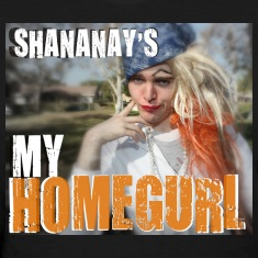 Shananay's My Homegurl
