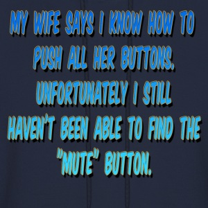 My Wife says I know how to push all her buttons jo Hoodies - Men's Hoodie