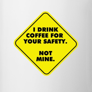 I Drink Coffee For Your Safety...Not Mine. Accessories - Coffee/Tea Mug