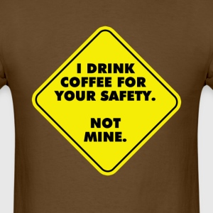 I Drink Coffee For Your Safety...Not Mine. T-Shirts - Men's T-Shirt
