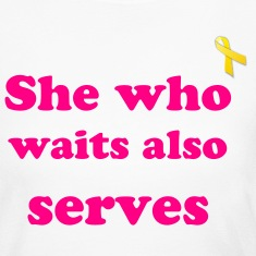 She who waits, also serves