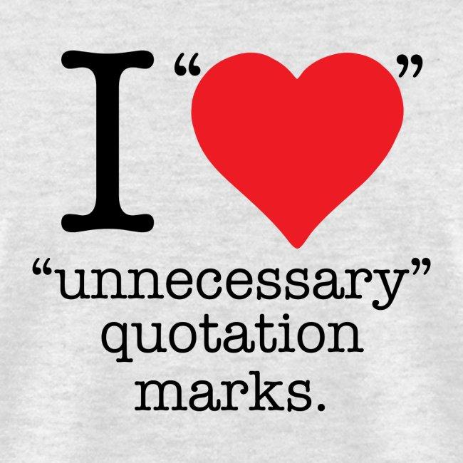 I Love Unnecessary Quotation MArks