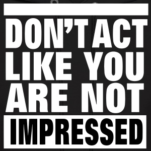 DON'T ACT LIKE YOU ARE NOT IMPRESSED Hoodies - Men's Hoodie