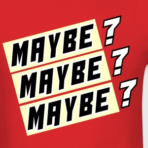 maybe 2.png T-Shirts - Men's T-Shirt