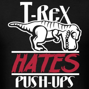 Funny Gym Shirt - T-Rex Hates Push-Ups - Men's T-Shirt