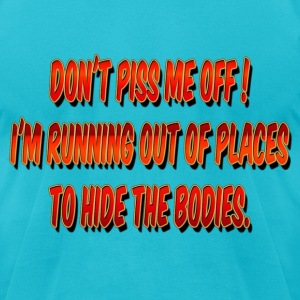 Dont Piss Me Off Joke T-Shirts - Men's T-Shirt by American Apparel