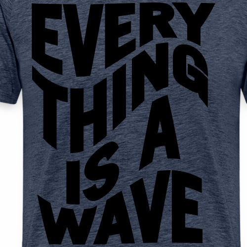 Everything Is A Wave