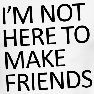 I'm not here to make friends - Men's Ringer T-Shirt