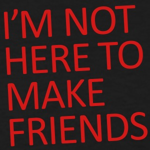 I'm not here to make friends - Women's T-Shirt