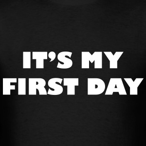 It's My First Day T-Shirts - Men's T-Shirt