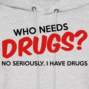 Who Needs Drugs? Hoodies - Men's Hoodie