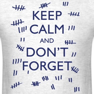 KEEP CALM AND DON'T FORGET T-Shirts - Men's T-Shirt