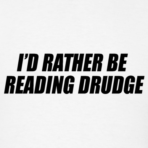 I'd rather be reading Drudge