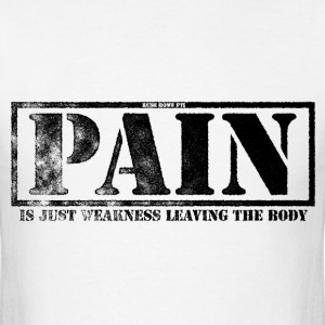 Pain Is Weakness Leaving The Body T-shirt - Men's T-Shirt