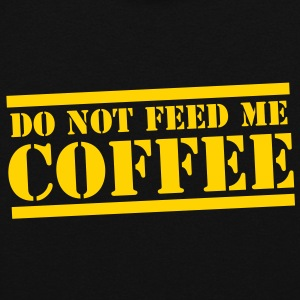 DO NOT FEED ME COFFEE! Hoodies - Women's Hoodie