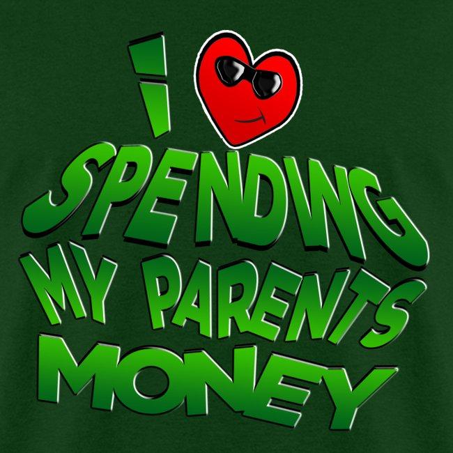 I Love Spending My Parents Money. TM