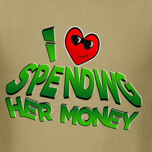 I Love Spending Her Money. TM - Men's T-Shirt