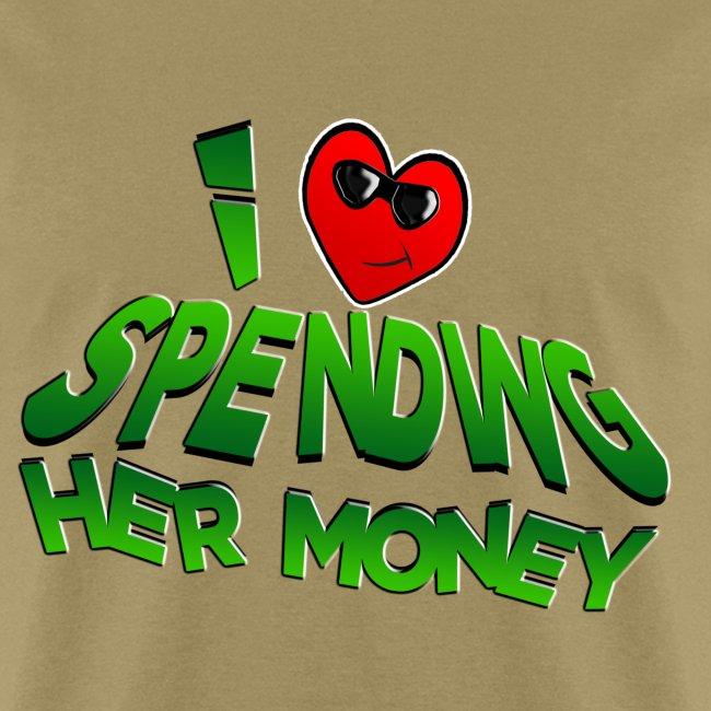 I Love Spending Her Money. TM
