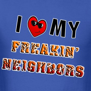 I Love My Freakin Neighbors. TM - Men's T-Shirt