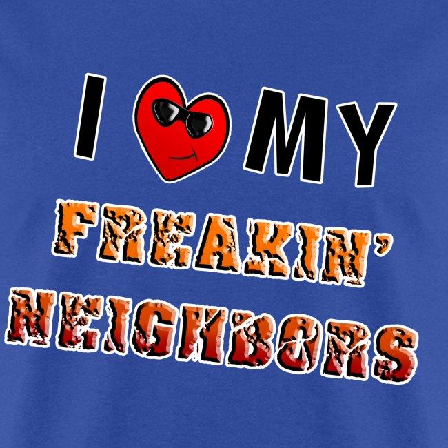 I Love My Freakin Neighbors. TM