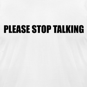 Please Stop Talking - Men's T-Shirt by American Apparel