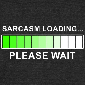 Sarcasm Loading T-Shirts - Unisex Tri-Blend T-Shirt by American Apparel
