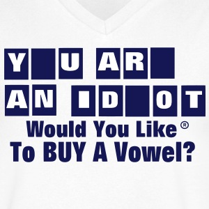 YOU ARE AN IDIOT..Would You Like To BUY A Vowel? T-Shirts - Men's V-Neck T-Shirt by Canvas