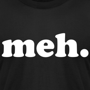 meh T-Shirts - Men's T-Shirt by American Apparel