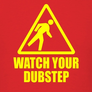 Watch Your Dubstep - Men's T-Shirt