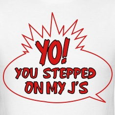 Yo! You Stepped On My J's Shirt T-Shirts
