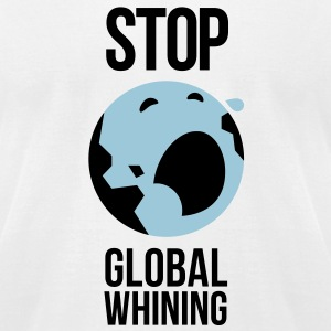 Stop Global Whining 1 (3c)++2012 T-Shirts - Men's T-Shirt by American Apparel