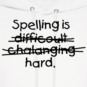 Spelling Is Hard 1 (1c)++2012 Hoodies - Men's Hoodie