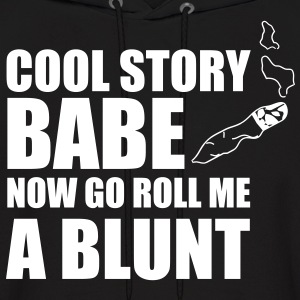 cool story babe now go roll me a blunt - Men's Hoodie