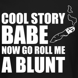 cool story babe now go roll me a blunt - Crewneck Sweatshirt